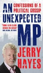 An Unexpected MP ebook by Jerry Hayes