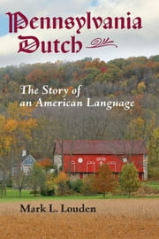 Pennsylvania Dutch - The Story of an American Language ebook by Mark L. Louden