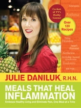 Meals that Heal Inflammation: Embrace Healthy Living and Eliminate Pain, One Meal at a Time ebook by Julie Daniluk, R.H.N.