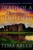Death of a Dishonorable Gentleman ebook by Tessa Arlen