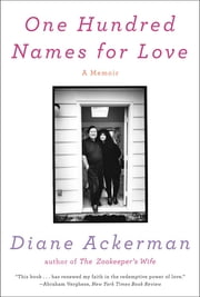 One Hundred Names for Love: A Memoir ebook by Diane Ackerman
