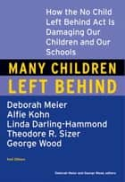 Many Children Left Behind - How the No Child Left Behind Act Is Damaging Our Children and Our Schools ebook by Deborah Meier