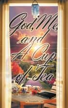 God, Me, and A Cup of Tea ebook by H. Elizabeth Lee