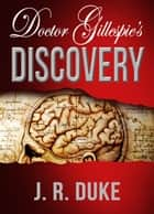 Doctor Gillespie's Discovery ebook by J. R. Duke