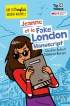 Jeanne et le Fake London Manuscript - collection Tip Tongue - A1 introductif- dès 8 ans eBook by Julien Castanié, Claudine Aubrun
