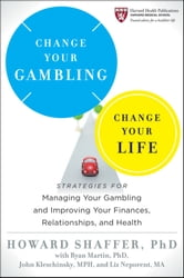 Change Your Gambling, Change Your Life - Strategies for Managing Your Gambling and Improving Your Finances, Relationships, and Health ebook by Howard Shaffer