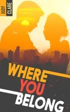 Where you belong eBook by Judy Clare
