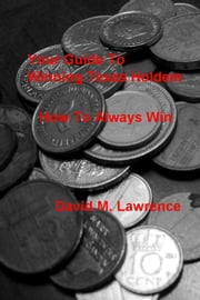 Your Guide To Winning Texas Holdem - How To Always Win ebook by David M. Lawrence