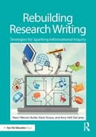 Rebuilding Research Writing - Strategies for Sparking Informational Inquiry ebook by Nanci Werner-Burke, Karin Knaus, Amy Helt DeCamp