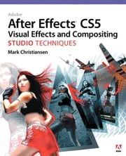 Adobe After Effects CS5 Visual Effects and Compositing Studio Techniques ebook by Christiansen, Mark
