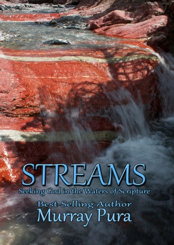 Streams : Seeking God in The Waters of Scripture ebook by Murray Pura