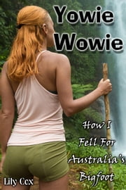 Yowie Wowie: How I Fell For Australia's Bigfoot ebook by Lily Cox