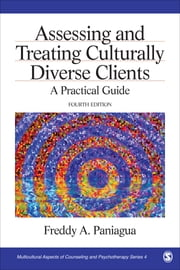 Assessing and Treating Culturally Diverse Clients - A Practical Guide ebook by Freddy A. Paniagua