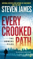 Every Crooked Path - The Bowers Files ebook by Steven James