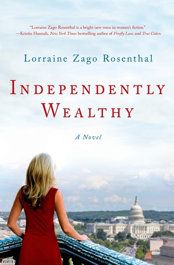 Independently Wealthy - A Novel ebook by Lorraine Zago Rosenthal