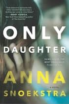 Only Daughter eBook por Anna Snoekstra
