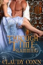 Through Time-Slamming ebook by Claudy Conn