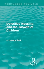 Defective Housing and the Growth of Children ebook by J. Lawson Dick