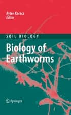 Biology of Earthworms ebook by Ayten Karaca