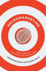 Neuromarketing - Understanding the Buy Buttons in Your Customer's Brain ebook by Patrick Renvoise