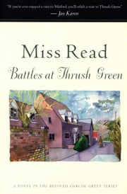 Battles at Thrush Green ebook by Miss Read,John S. Goodall