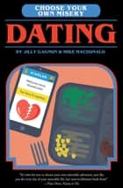 Choose Your Own Misery: Dating ebook by Mike MacDonald, Jilly Gagnon