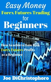 Easy Money Forex Futures Trading for Beginners ebook by Joe DiChristophoro