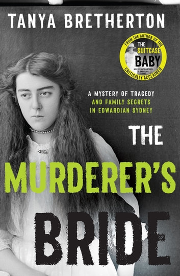 The Murderer's Bride - A mystery of tragedy and family secrets in Edwardian Sydney ebook by Tanya Bretherton, PhD in sociology