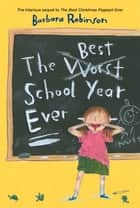 The Best School Year Ever ebook by Barbara Robinson