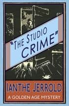 The Studio Crime - A Golden Age Mystery ebook by Ianthe Jerrold