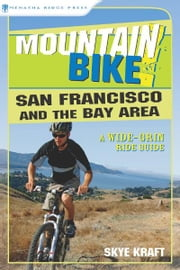 Mountain Bike! San Francisco and the Bay Area - A Wide-Grin Ride Guide ebook by Skye Kraft