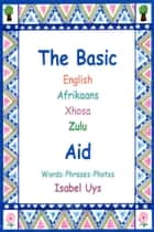 The Basic English Afrikaans Xhosa Zulu Aid ebook by Isabel Uys