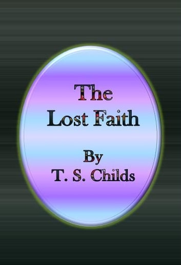 The Lost Faith ebook by T. S. Childs