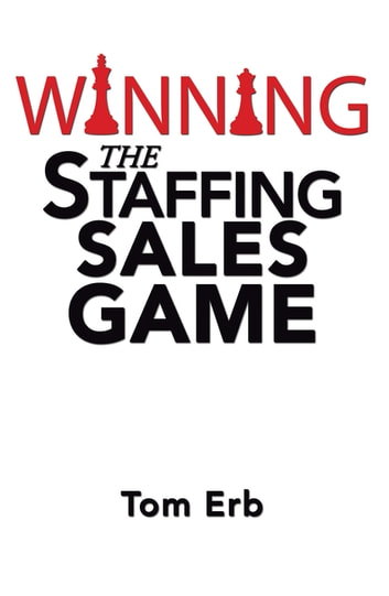 Winning the staffing sales game ebook by tom erb 9781543461473 winning the staffing sales game the definitive game plan for sales success in the staffing fandeluxe Images