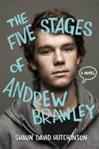 The Five Stages of Andrew Brawley ebook by Shaun David Hutchinson, Christine Larsen