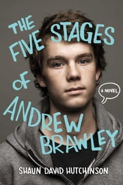 The Five Stages of Andrew Brawley ebook by Shaun David Hutchinson,Christine Larsen