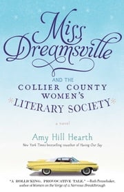 Miss Dreamsville and the Collier County Women's Literary Society - A Novel ebook by Amy Hill Hearth