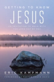 Getting to Know Jesus - An Invitation to Walk with the Lord Day by Day ebook by Eric Kampmann