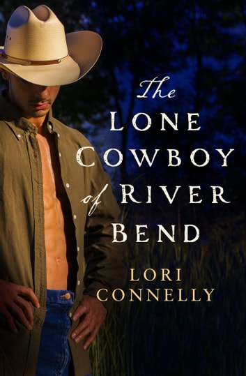 The Lone Cowboy of River Bend (The Men of Fir Mountain, Book 3) ebook by Lori Connelly