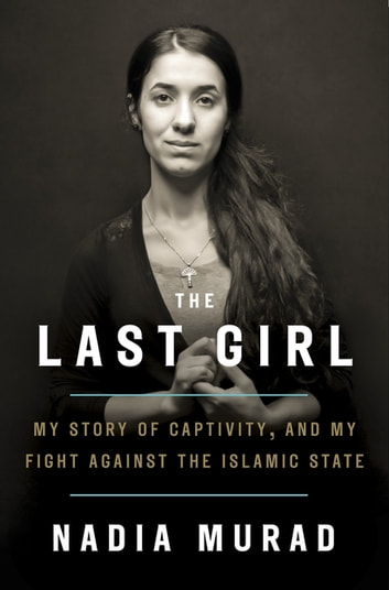 The Last Girl - My Story of Captivity and My Fight Against the Islamic State ebook by Nadia Murad,Jenna Krajeski