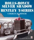 Rolls Royce Silver Shadow/Bentley T-Series, Camargue & Corniche ebook by Malcolm Bobbitt