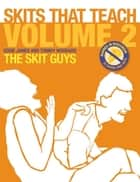 Skits That Teach, Volume 2 eBook - Banned in Wisconsin // 35 Cheese Free Skits ebook by The Skit Guys