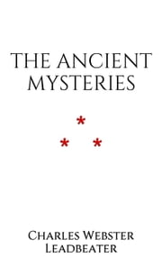 The Ancient Mysteries ebook by Charles Webster Leadbeater