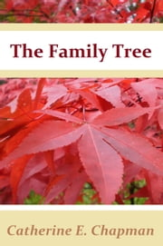 The Family Tree ebook by Catherine E. Chapman