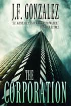 The Corporation ebook by J. F. Gonzalez