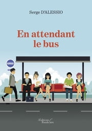 En attendant le bus ebook by Serge D'ALESSIO