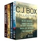 The C. J. Box Collection - Blue Heaven, Three Weeks to Say Goodbye, Back of Beyond, The Highway ebook by C.J. Box
