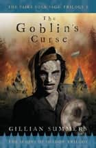 The Goblin's Curse - The Scions of Shadow Trilogy, Book 3 ebook by Gillian Summers