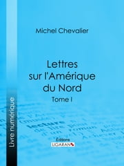 Lettres sur l'Amérique du Nord - Tome I ebook by Kobo.Web.Store.Products.Fields.ContributorFieldViewModel