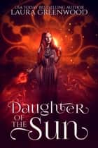 Daughter of the Sun ebook by Laura Greenwood